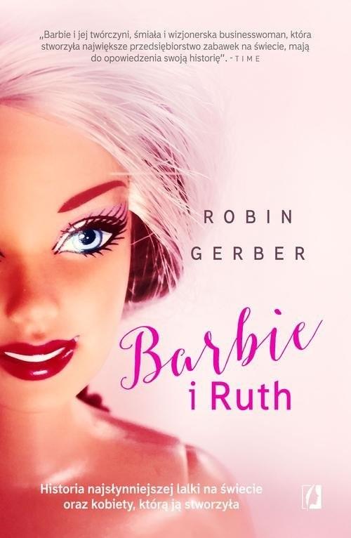okładka Barbie i Ruth Historia najsłynniejszej lalki na świecie oraz kobiety, która ją stworzyła, Książka   Gerber Robin