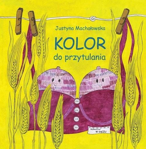 okładka Kolor do przytulania, Książka | Machałowska Justyna