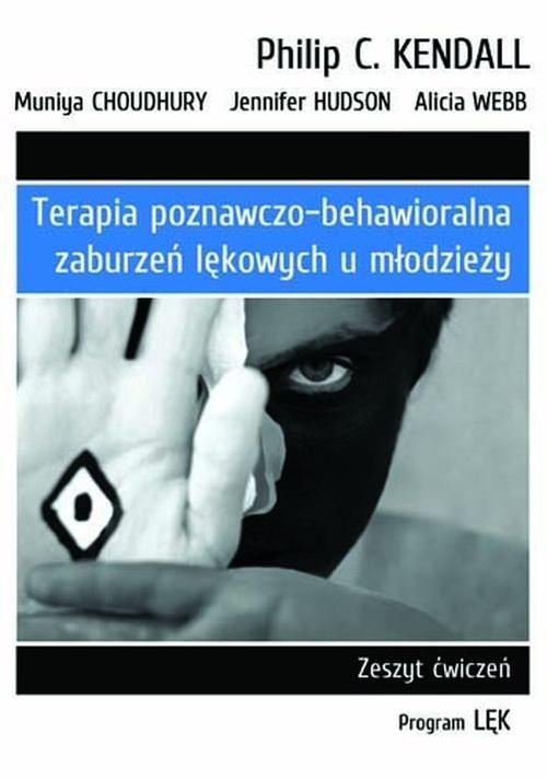 """okładka Terapia poznawczo-behawioralna zaburzeń lękowych u młodzieży Zeszyt ćwiczeń. Program """"Lęk"""", Książka   Philip C. Kendall, Muniya Choudhury, J Hudson"""