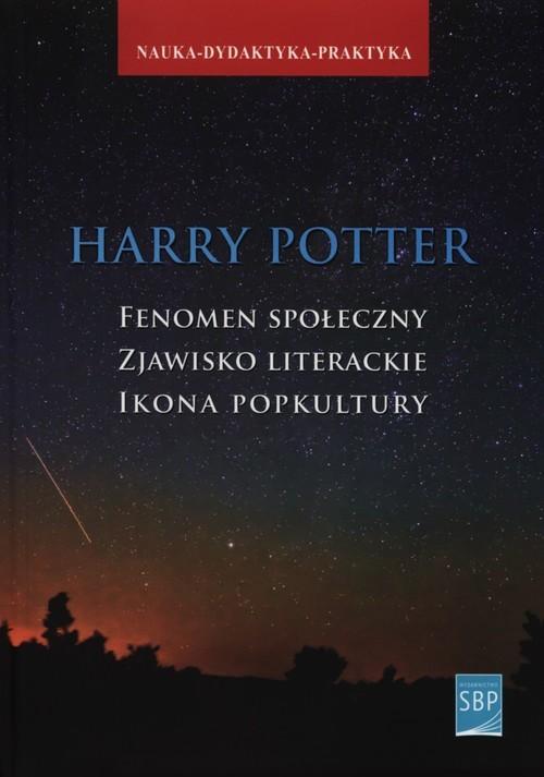 okładka Harry Potter Fenomen społeczny zjawisko literackie  ikona popkultury, Książka  