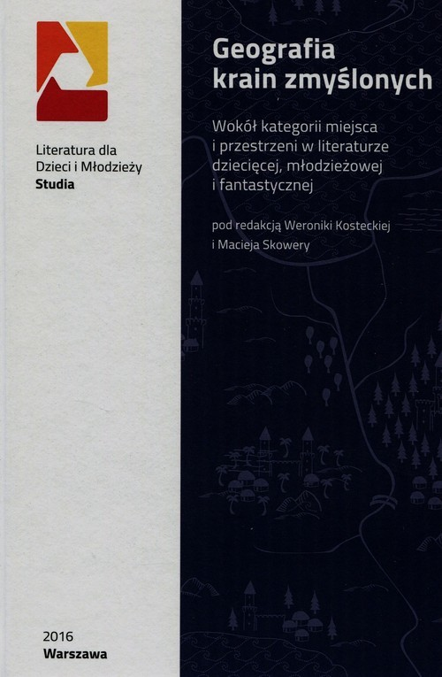 okładka Geografia krain zmyślonych Wokół kategorii miejsca i przestrzeni w literaturze dziecięcej, młodzieżowej i fantastycznej, Książka  
