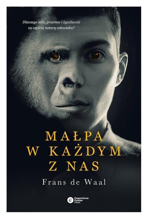 okładka Małpa w każdym z nas Dlaczego seks, przemoc i życzliwość są częścią natury człowieka?, Książka | Waal Frans de