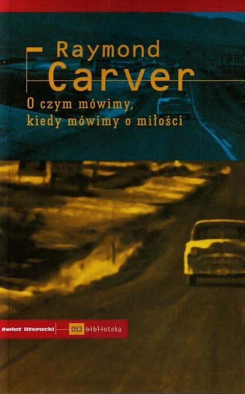 okładka O czym mówimy kiedy mówimy o miłosciksiążka      Carver Raymond