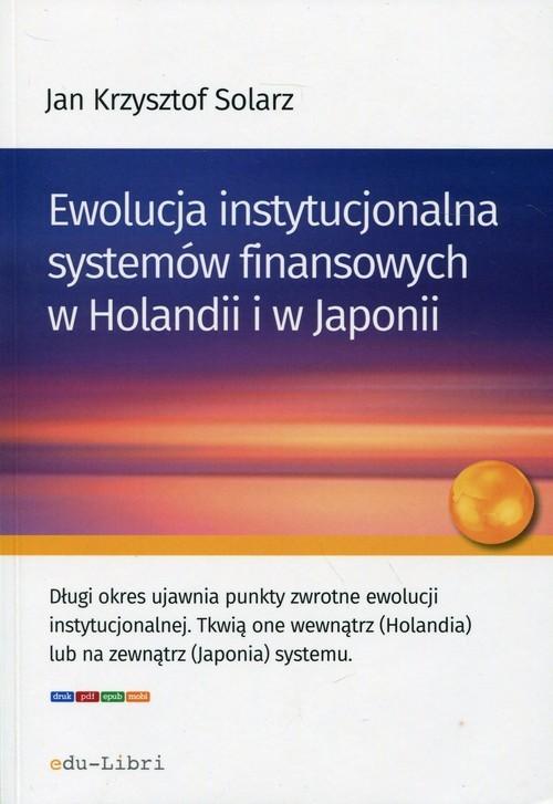 okładka Ewolucja instytucjonalna systemów finansowych w Holandii i w Japonii, Książka | Jan Krzysztof  Solarz