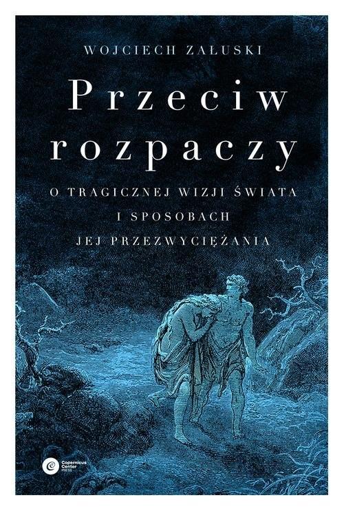 okładka Przeciw rozpaczy O tragicznej wizji świata i sposobach jej przezwyciężania, Książka | Załuski Wojciech