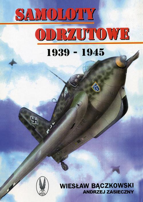 okładka Samoloty odrzutowe 1939-1945, Książka | Bączkowski Wiesław, Andrzej Zasieczny