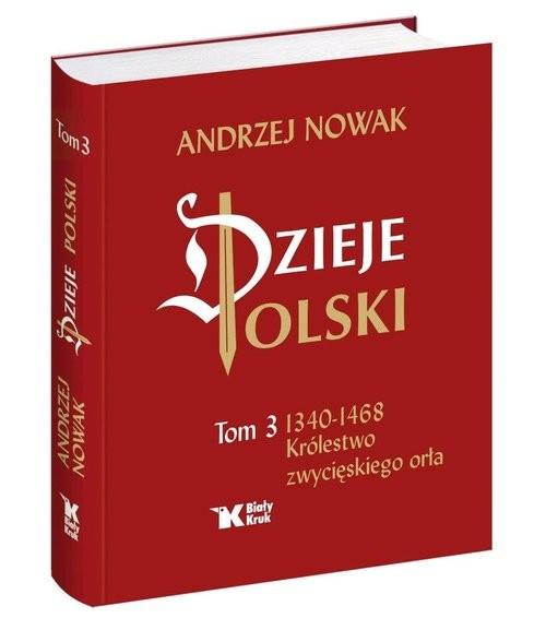 okładka Dzieje Polski Tom 3 Królestwo zwycięskiego orła, Książka | Nowak Andrzej