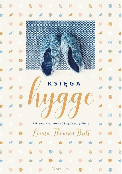 okładka Księga hygge. Jak zwolnić, kochać i żyć szczęśliwie, Książka | Brits Louisa Thomsen