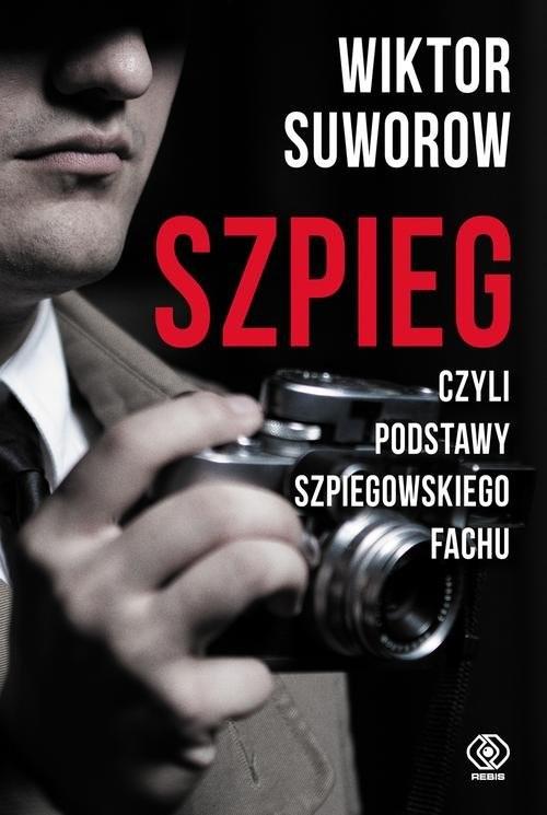 okładka Szpieg czyli podstawy szpiegowskiego fachu, Książka | Wiktor Suworow