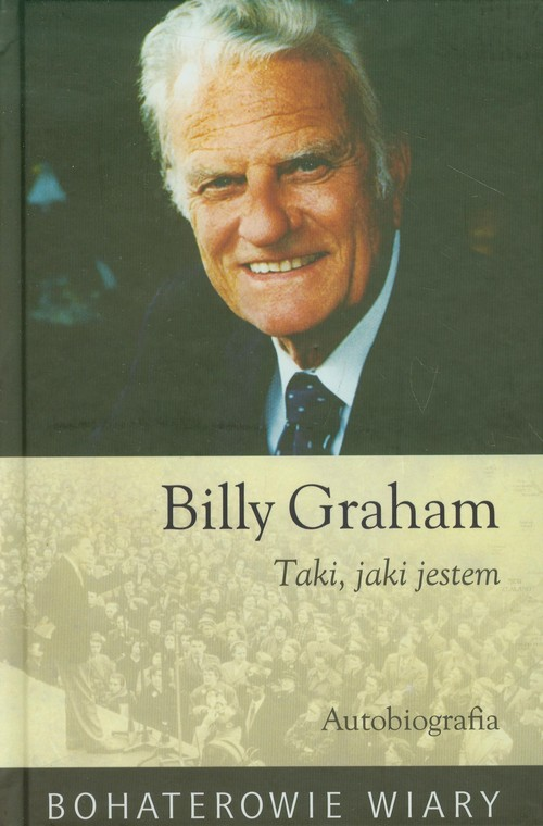 okładka Billy Graham Taki jaki jestem Autobiografia, Książka | Graham Billy