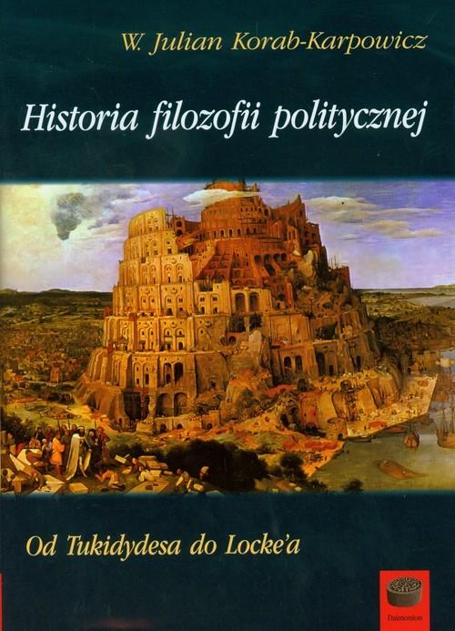 okładka Historia filozofii politycznej Od Tukidydesa do Locke'a, Książka | Julian W. Korab-Karpowicz