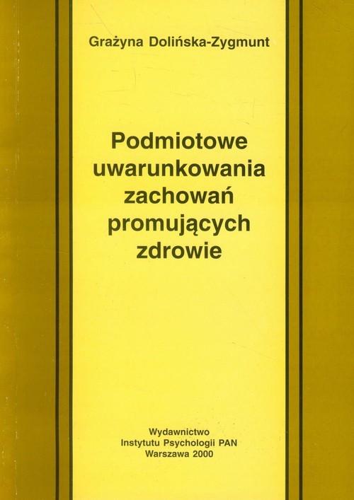 okładka Podmiotowe uwarunkowania zachowań promujących zdrowie, Książka | Dolińska-Zygmunt Grażyna