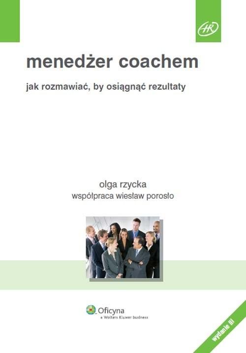 okładka Menedżer coachem Jak rozmawiać, by osiągnąć rezultaty, Książka | Wiesław Porosło, Olga Rzycka