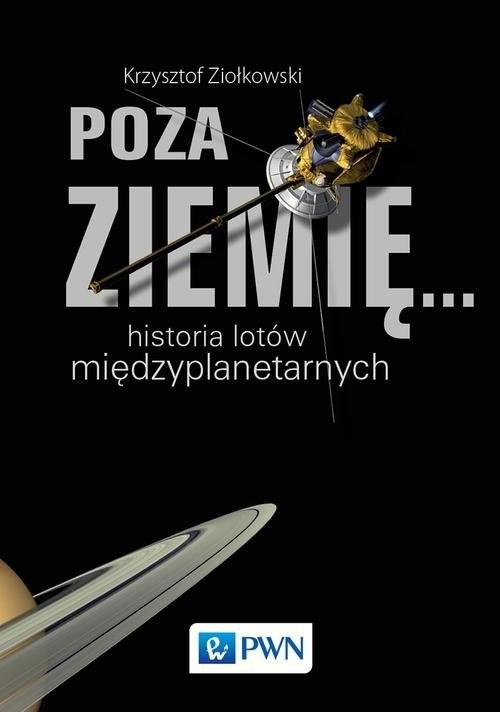 okładka Poza Ziemię... Historia lotów międzyplanetarnych, Książka | Ziołkowski Krzysztof