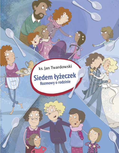 okładka Siedem łyżeczek Rozmowy o rodzinie, Książka | Jan Twardowski