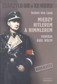 okładka Między Hitlerem a Himmlerem generał Karl Wolff, Książka   Lang Jochen
