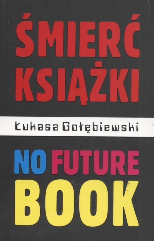 okładka Śmierć książki no future book, Książka | Gołębiewski Łukasz