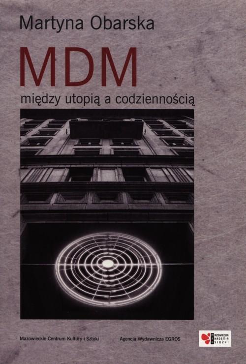 okładka MDM między utopią a codziennością, Książka   Obarska Martyna