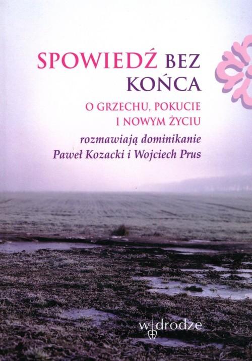 okładka Spowiedź bez końca O grzechu pokucie i nowym życiu, Książka | Paweł Prus Wojciech Kozacki