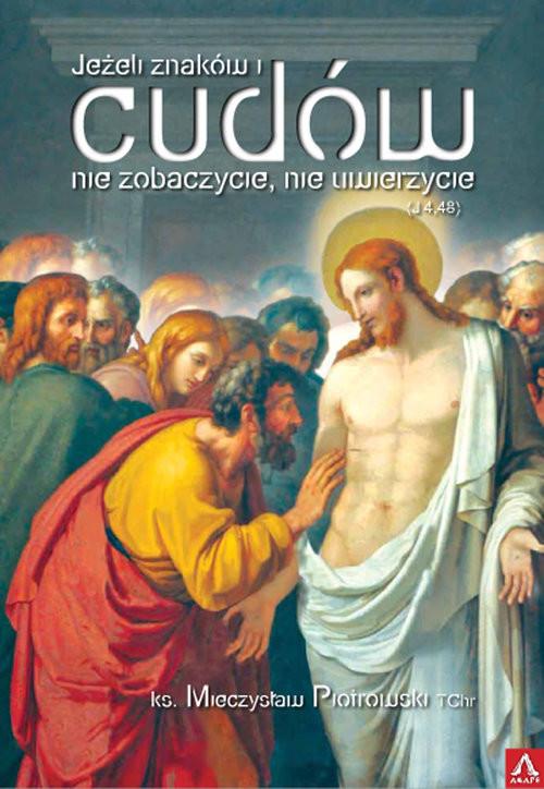okładka Jeżeli znaków i cudów nie zobaczycie, nie uwierzycie, Książka   Piotrowski Mieczysław