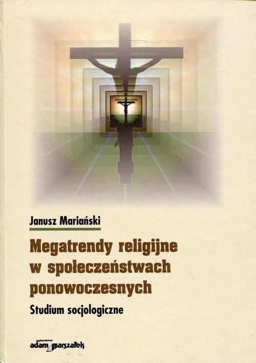 okładka Megatrendy religijne w społeczeństwach ponowoczesnych Studium socjologiczne, Książka   Mariański Janusz