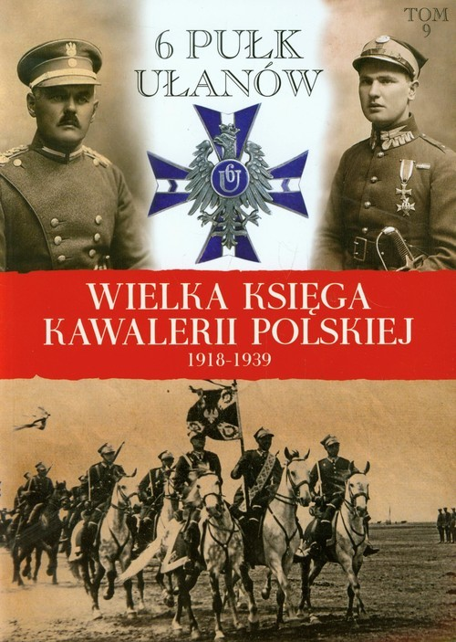 okładka Wielka Księga Kawalerii Polskiej 1918-1939 Tom 9 6 Pułk Ułanów Kaniowskichksiążka |  | Praca Zbiorowa