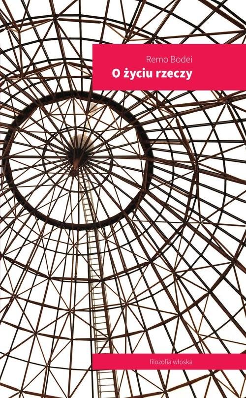 okładka O życiu rzeczy, Książka | Bodei Remo