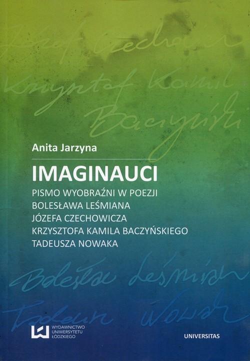 okładka Imaginauci Pismo wyobraźni w poezji Bolesława Leśmiana, Józefa Czechowicza, Krzysztofa Kamila Baczyńskiego, Tadeusza Nowaka, Książka | Anita Jarzyna