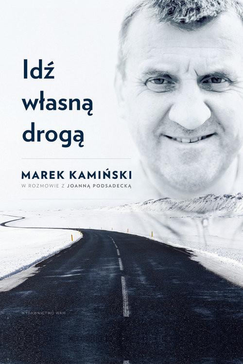 okładka Idź własną droga, Książka | Marek Kamiński, Joanna Podsadecka