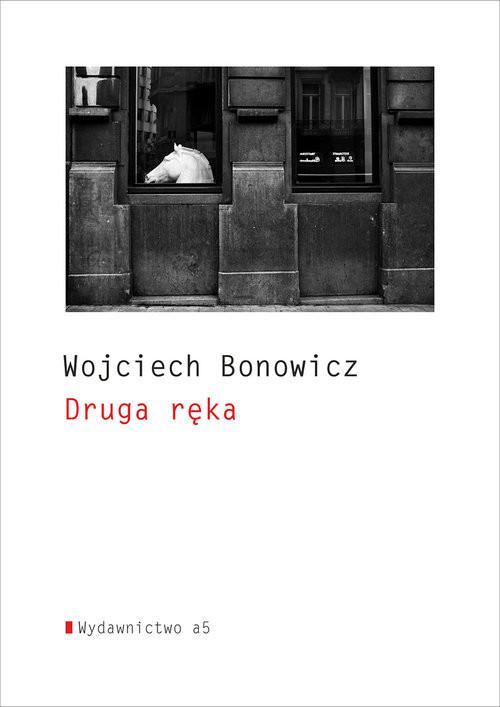 okładka Druga ręka, Książka | Wojciech Bonowicz