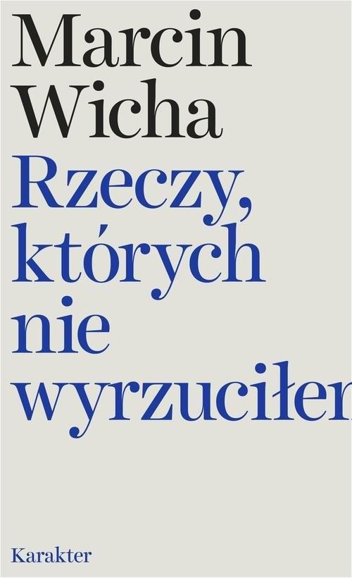 okładka Rzeczy, których nie wyrzuciłemksiążka |  | Wicha Marcin