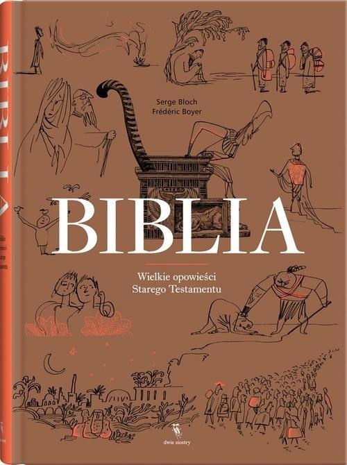 okładka Biblia Wielkie opowieści Starego Testamentu, Książka   Serge Bloch, Frederic Boyer