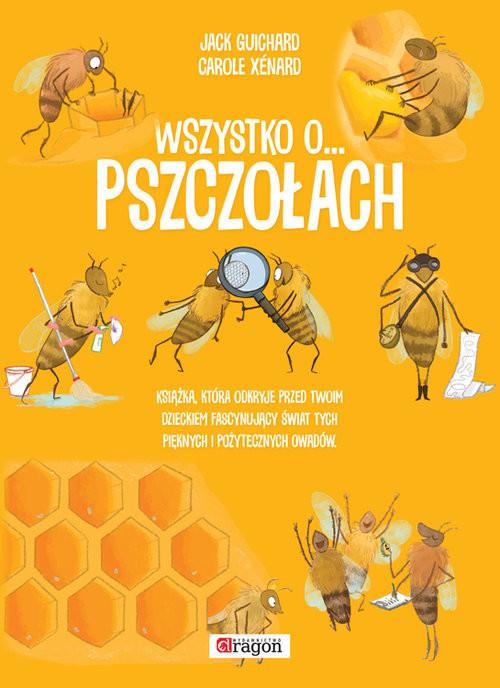 okładka Wszystko o pszczołach, Książka   Jack Guichard, Carole Xenard