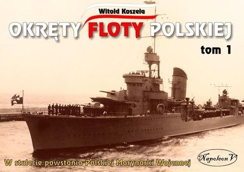 okładka Okręty floty polskiej Tom 1książka      Koszela Witold