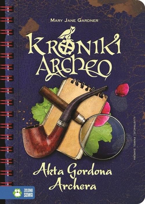 okładka Akta Gordona Archera Kroniki Archeo, Książka | Mary Jane Gardner