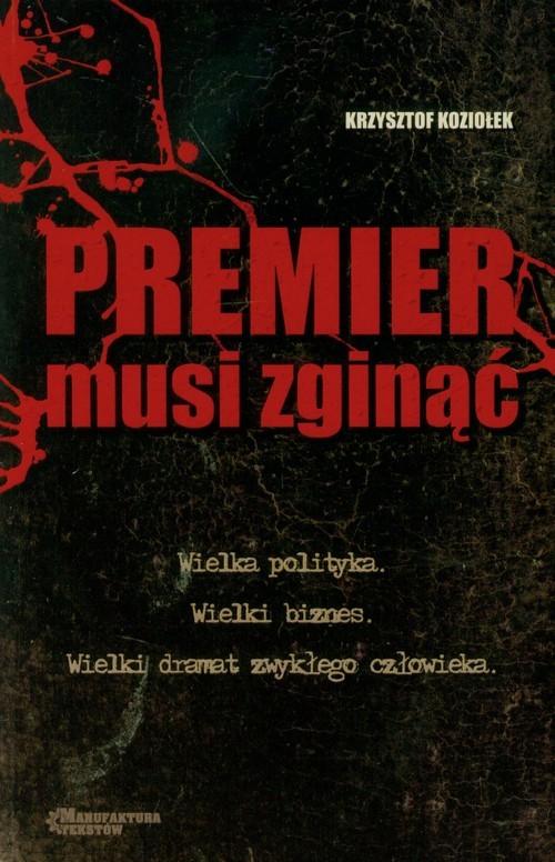 okładka Premier musi zginąć, Książka | Krzysztof Koziołek