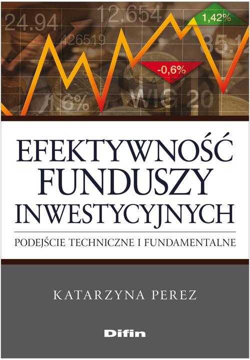 okładka Efektywność funduszy inwestycyjnych Podejście techniczne i fundamentalne, Książka | Perez Katarzyna