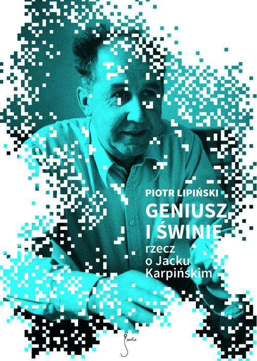 okładka Geniusz i świnie Rzecz o Jacku Karpińskim, Książka | Lipiński Piotr