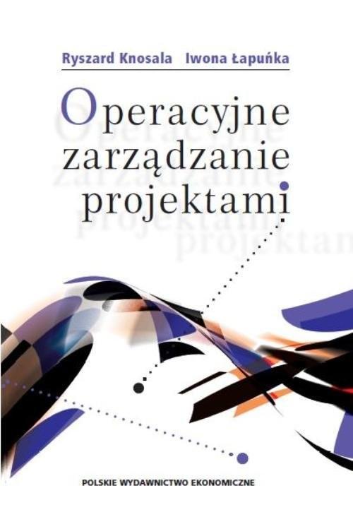 okładka Operacyjne zarządzanie projektami, Książka | Ryszard Knosala, Iwona Łapuńka
