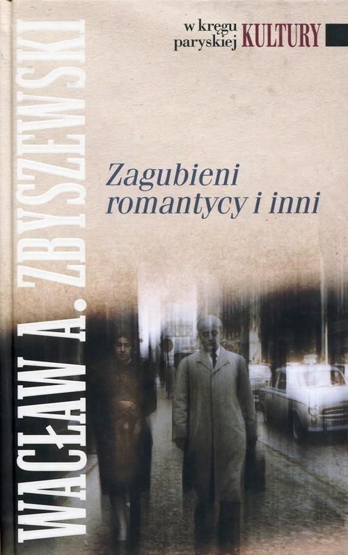 okładka Zagubieni romantycy i inni, Książka | Wacław A Zbyszewski, Praca Zbiorowa