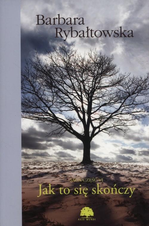 okładka Jak to się skończy Saga część 6, Książka | Rybałtowska Barbara