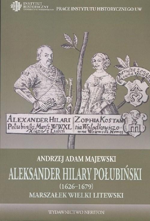 okładka Aleksander Hilary Połubiński (1626-1679) marszałek wielki litewski Działalność polityczno-wojskowa, Książka | Andrzej Adam Majewski