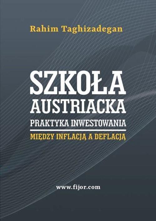 okładka Szkoła austriacka praktyka inwestowania Między inflacją a deflacją, Książka   Taghizadegan Rahim