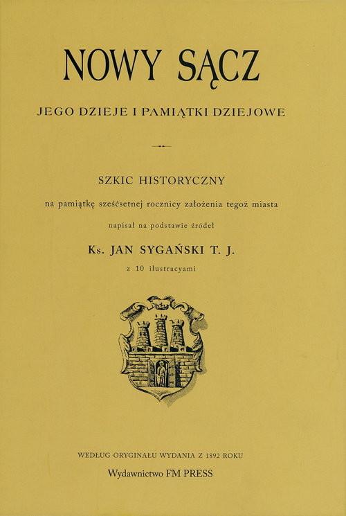 okładka Nowy Sącz Jego dzieje i pamiątki dziejowe, Książka | Praca Zbiorowa
