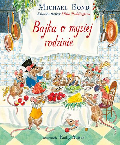 okładka Bajka o mysiej rodzinie, Książka   Bond Michael