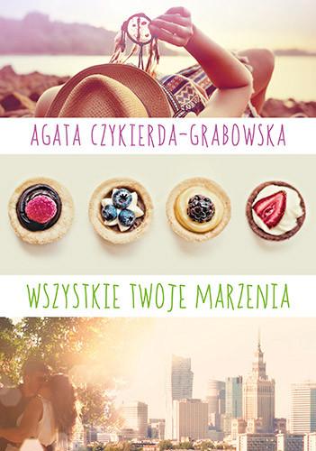 okładka Wszystkie twoje marzenia, Książka | Czykierda-Grabowska Agata