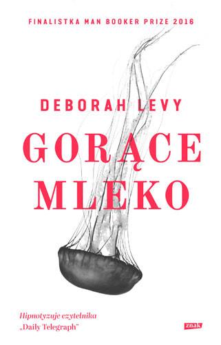 okładka Gorące mleko, Książka | Deborah Levy