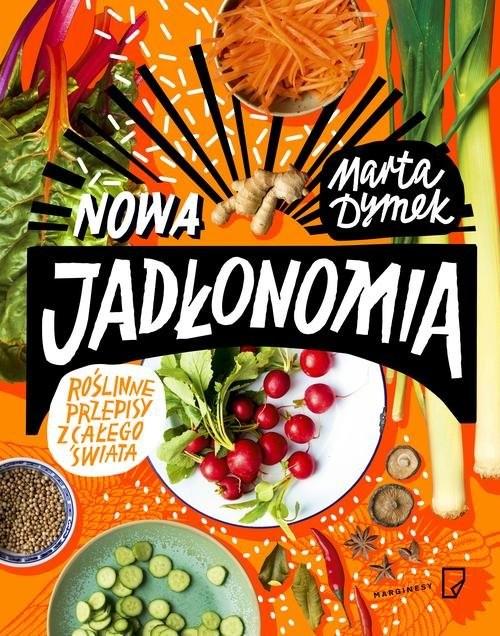 okładka Nowa Jadłonomia. Roślinne przepisy z całego świataksiążka      Dymek Marta