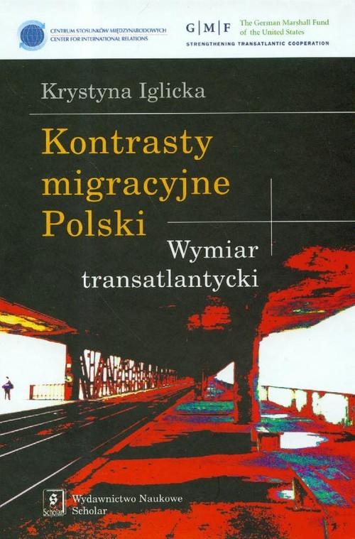 okładka Kontrasty migracyjne Polski Wymiar transatlantyckiksiążka      Iglicka Krystyna