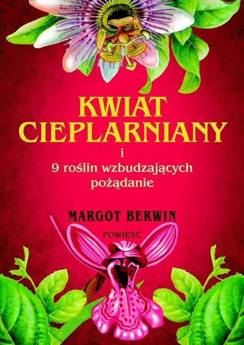 okładka Kwiat cieplarniany i 9 roślin wzbudzających pożądanie, Książka   Berwin Margot